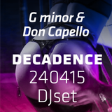 Gminor ft. DonCapello LIVE SET Decadence 240415