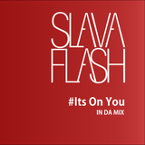 It's on You@Slava Flash in Da Mix