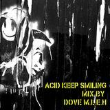 "Dove M.L.E.H ""Acid Keep Smiling"" Mix"