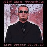Old Man Trouble - Live Tresor Berlin 21.04.2012