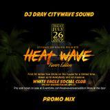HEAT WAVE PROMO MIX JULY 26 2019 (DJ DRAY)