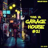 This Is GARAGE HOUSE #21 - March 2019