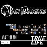 Man Darino - True Life, I WANT TO BE A DJ Vol 1.