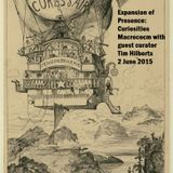 Expansion of Presence: Curiosities Macrocosm Show 11 with Guest Curator Tim Hilberts