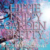 HIPPIE TRIPPY GARDEN PRETTY | FLUXFM Stream Channel | mix nr. 101 BY GUIDOS LOUNGE CAFE| 2018