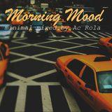 [Morning Mood] minimal session // mixed by Ac Rola ...N'joy it !!!