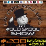 Fat Controller's #OLDSKOOL SHOW #208