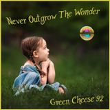 Green Cheese Vol 92 - Never Outgrow The Wonder