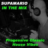 Supamario in the Mix - Progressive Classic House Vibes