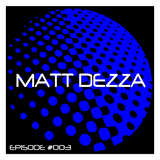 "MATT DEZZA ""EPISODE #003"""