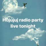 Hujujuj radio party recorded live