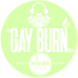Phever: Rotate - The Gay Burn Show ep 16