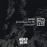 DASH @ Nordheim Vol. 05 // 21.04.2017