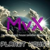MvX - i'm from planet house and you? (another dimension)