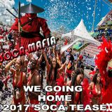 WE GOING HOME 2017 SOCA TEASE