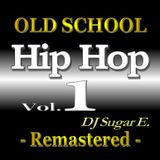 Old School Hip Hop - Mixtape 1 (Remastered) - DJ Sugar E.