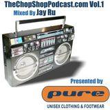 Jay Ru presents The Chop Shop Podcast Vol.1