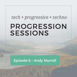 Progression Sessions Ep 6 -  Andy Murrell