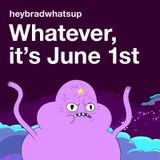 Whatever, It's June 1st