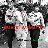 #BlackLivesMatter (#BLM 01): The Dreamer (King 2016 Mix)