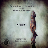 Mexican stepper feat. CrudoBilbao Dubbers - Seres (Full EP)
