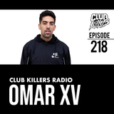 Club Killers Radio #218 - Omar XV