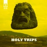 Holy Trips - Late Era Psychedelia 1970-72