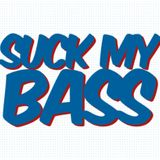 Suck My Bass