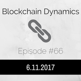 Blockchain Dynamics #66 6/11/2017