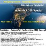 Airdigital - Trancefan Radioshow #300 Special 2017-05-19