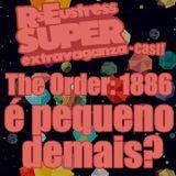 The Order: 1886 é pequeno demais? - RsEustress Super Extravaganza-Cast!