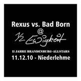 Rexus vs. Bad Born @ Halbe Ewigkeit BRB-Allstars 11.12.10 - Niederlehme