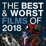 102 - The Best & Worst Films of 2018