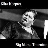 Kiira Korpus.12.02.08 - Big Mama Thornton