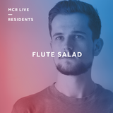 Flute Salad Presents: 'Gems of 2017' with Will - Thursday 10th August 2017 - MCR Live Residents