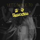 Let's Dance to F**k Forever