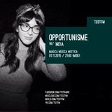 Opportunisme #8 w/ Meia - 01/11/2015