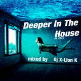 Deeper In The House 04.2015 mixed by Dj X-Lion_K