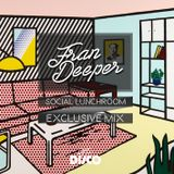 Fran Deeper - SOCIAL LUNCHROOM - Exclusive Mix