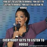 """EVERYONE GET""""S A HOUSE MIX"""