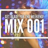 Get ready for the weekend! Mix 001