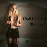Drab Cafe & Lounge - Motionz VIII
