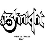 DJ B-Knight - Warm Up The Club Vol.2