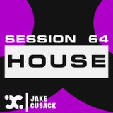 Jake Cusack - House - June - Session 64