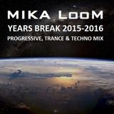 MIKA LooM - Years Break 2015 - 2016 (progressive, trance & techno mix)