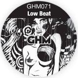 GHM071 Low Beat [03.14]