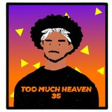 TOO MUCH HEAVEN/35/2019-03-11