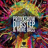 DUBSTEP & MORE BASS|ProxxShow #124