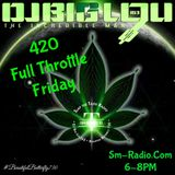 FULLTHROTTLEFRIDAY 4-20-18,THE 420 SHOW FOR ALL MY PEOPLES SPARKING UP THAT FLAVOR...