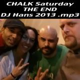 CHALK Saturday THE END - DJ Hans 2013